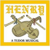 Henry, A Tudor Musical (was Henry, the Life and Loves of a King)